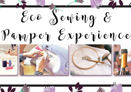 Eco Sewing And Pamper Experience – Tickets Now On Sale